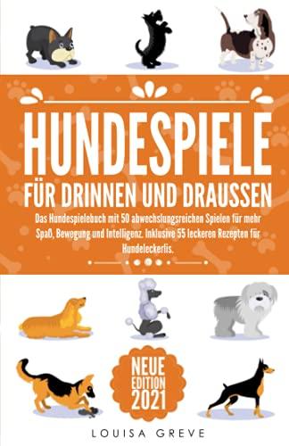 HUNDESPIELE FÜR DRINNEN UND DRAUSSEN: Das Hundespielebuch mit 50...