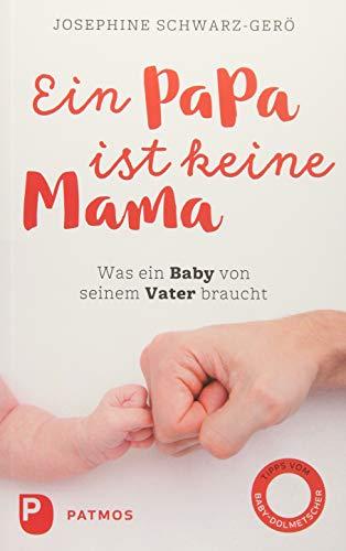 Ein Papa ist keine Mama: Was ein Baby von seinem Vater braucht