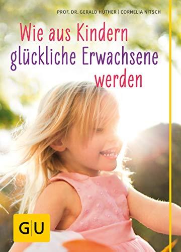 Wie aus Kindern glückliche Erwachsene werden (GU Einzeltitel...