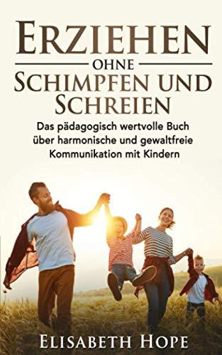 Erziehen ohne Schimpfen und Schreien: Das pädagogisch wertvolle Buch...
