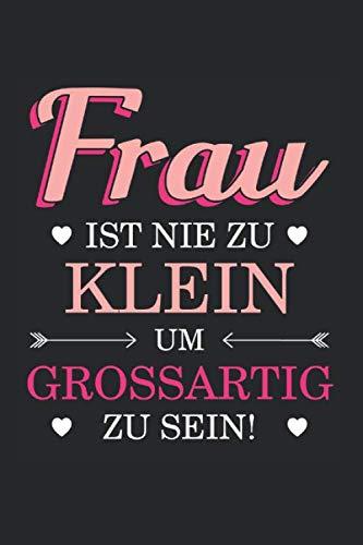 Frau Ist Nie Zu Klein Um Großartig Zu Sein!: Din A5 Liniertes Heft...