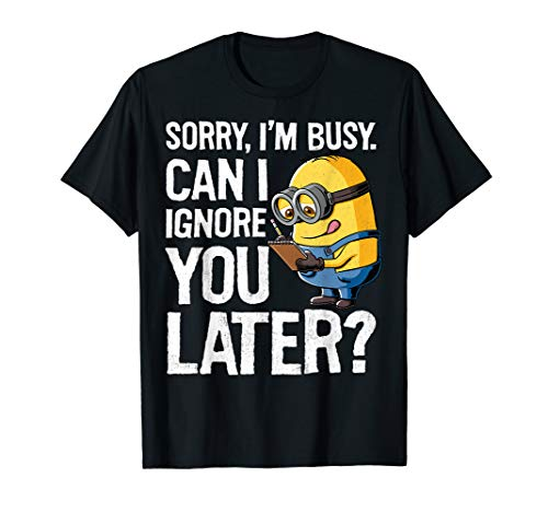 Despicable Me Sorry I'm Busy Can I Ignore You Later T-Shirt