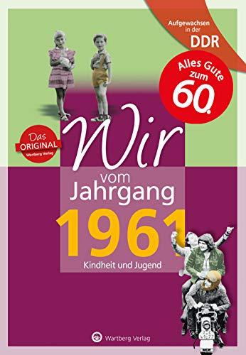 Aufgewachsen in der DDR - Wir vom Jahrgang 1961: Kindheit und Jugend:...