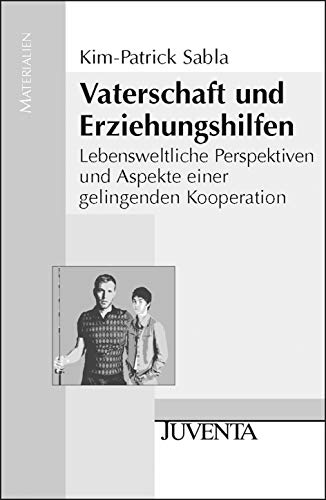 Vaterschaft und Erziehungshilfen: Lebensweltliche Perspektiven und...