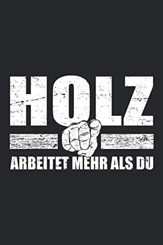 Holz Arbeitet Mehr Als Du: Lustiger Spruch Tischler Notizbuch und...