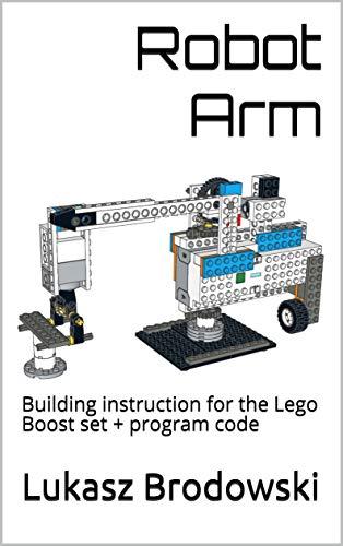 Robot Arm: Building instruction for the Lego Boost set + program code...