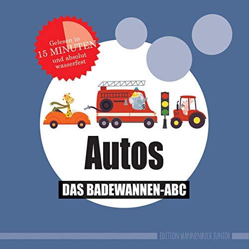 Autos: Das Badewannen-Abc (wasserfest - Badebuch): Das Badewannen-Abc...
