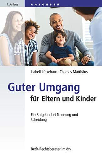 Guter Umgang für Eltern und Kinder: Ein Ratgeber bei Trennung und...