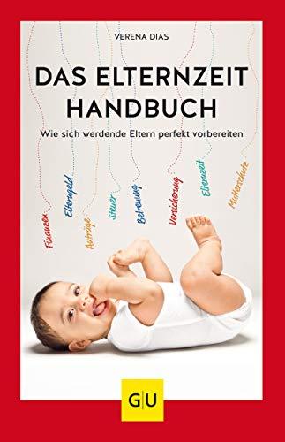 Das Elternzeit-Handbuch: Wie sich werdende Eltern perfekt vorbereiten...