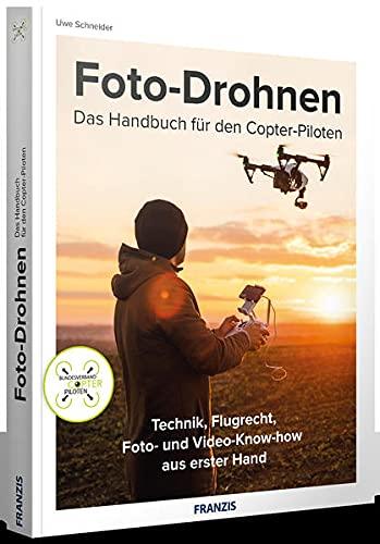 FRANZIS Foto-Drohnen: Das Handbuch für den Copter-Piloten | Technik,...