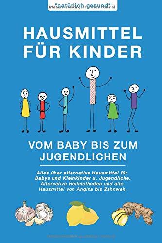 Hausmittel für Kinder | Vom Baby bis zum Jugendlichen:...
