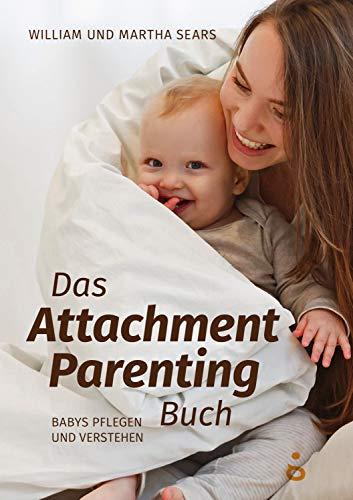 Das Attachment Parenting Buch: Babys pflegen und verstehen