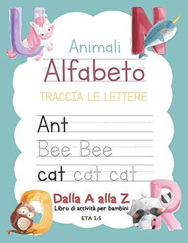 Animali Alfabeto Traccia Le Lettere Dalla A alla Z Libro di attività per bambini età 2-5: Quaderno per la...