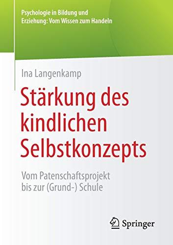 Stärkung des kindlichen Selbstkonzepts: Vom Patenschaftsprojekt bis zur (Grund-) Schule (Psychologie in...