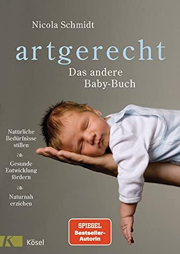 artgerecht - Das andere Baby-Buch: Natürliche Bedürfnisse stillen....