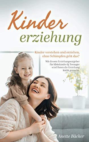 Kindererziehung: Kinder verstehen und erziehen, ohne Schimpfen geht...