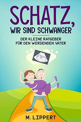 Schatz,Wir sind schwanger: Der kleine Ratgeber für den...