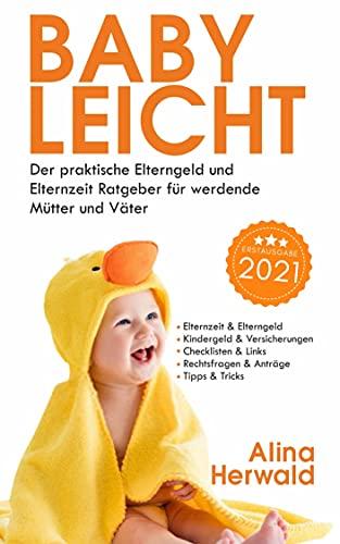 Babyleicht: Der praktische Elterngeld und Elternzeit Ratgeber für...