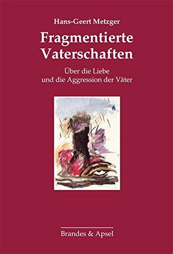 Fragmentierte Vaterschaften: Über die Liebe und die Aggression der...