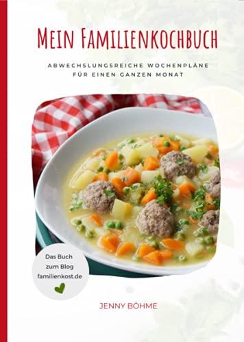 Mein Familienkochbuch: Abwechslungsreiche Wochenpläne für einen...