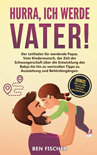 HURRA, ICH WERDE VATER!: Der Leitfaden für werdende Papas. Vom...