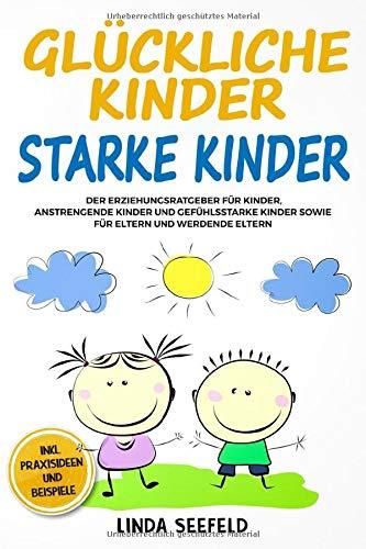 Glückliche Kinder, Starke Kinder: Der Erziehungsratgeber für Kinder,...
