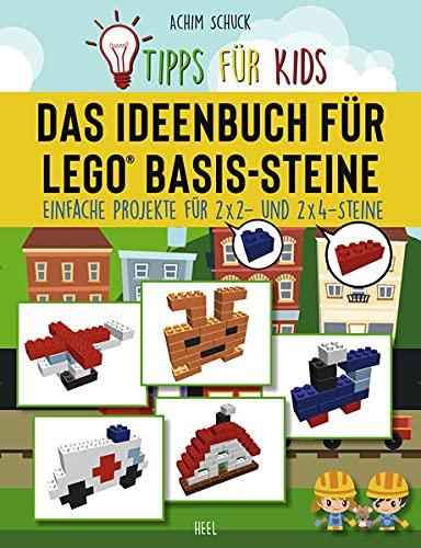 Tipps für Kids: Das Ideenbuch für LEGO® Basis-Steine: Kinderleichte...
