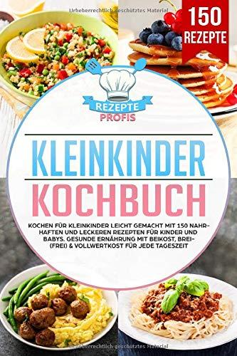Kleinkinder Kochbuch: Kochen für Kleinkinder leicht gemacht mit 150...