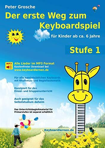 Der erste Weg zum Keyboardspiel (Stufe 1): Für Kinder ab ca. 6 Jahre...