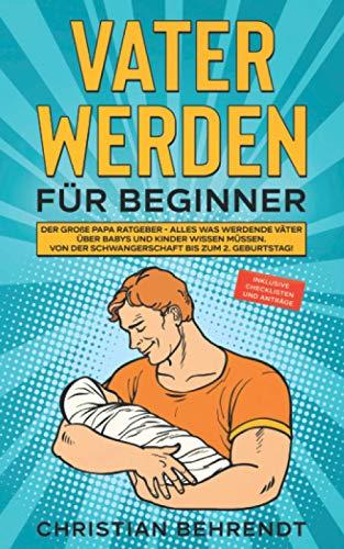 Vater werden für Beginner: Der große Papa Ratgeber -...