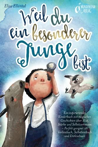Weil du ein besonderer Junge bist: Ein inspirierendes Kinderbuch mit...