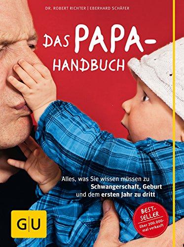 Das Papa-Handbuch: Alles, was Sie wissen müssen zu Schwangerschaft,...