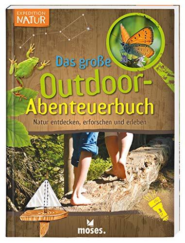 Expedition Natur - Das große Outdoor-Abenteuerbuch | Natur entdecken,...