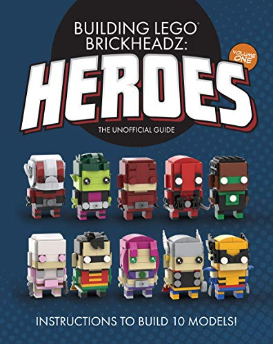Building LEGO BrickHeadz Heroes - Volume One: The Unofficial Guide...
