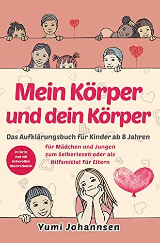 Mein Körper und dein Körper: Das Aufklärungsbuch für Kinder ab 8...