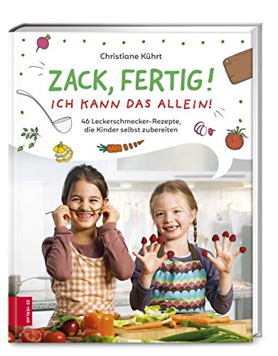 Zack, fertig! Ich kann das allein!: 46 Leckerschmecker-Rezepte, die...