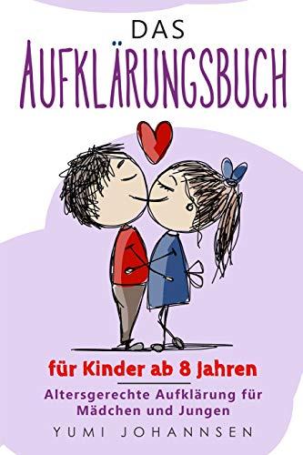 Das Aufklärungsbuch für Kinder ab 8 Jahren: Altersgerechte...