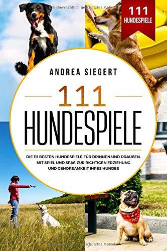 111 Hundespiele: Die 111 besten Hundespiele für drinnen und draußen....