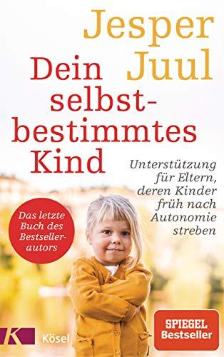 Dein selbstbestimmtes Kind: Unterstützung für Eltern, deren Kinder früh nach Autonomie streben - Das letzte...