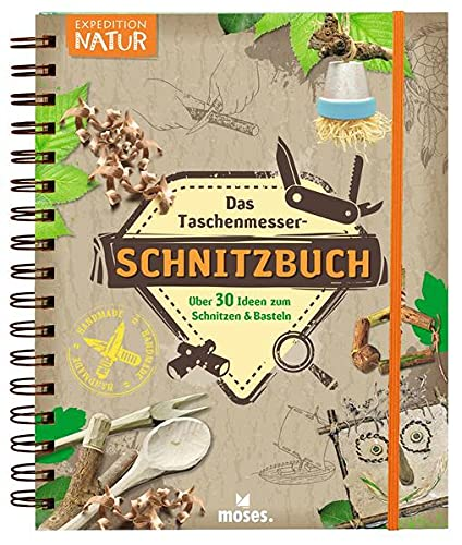 Das Taschenmesser-Schnitzbuch: Über 30 Ideen zum Schnitzen & Basteln...