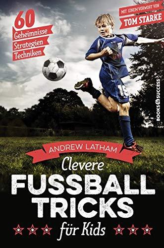 Clevere Fußballtricks für Kids: 60 Geheimnisse, Strategien,...