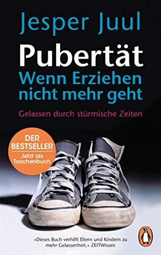 Pubertät – wenn Erziehen nicht mehr geht: Gelassen durch...
