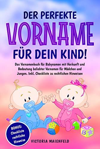 Der perfekte Vorname für dein Kind!: Das Vornamenbuch...