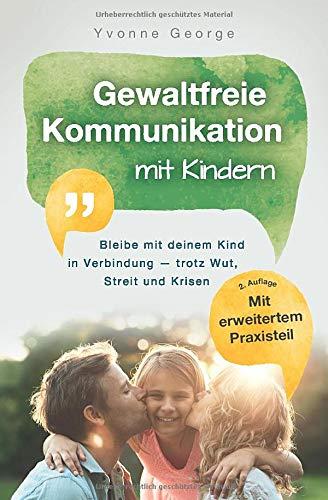 Gewaltfreie Kommunikation mit Kindern: Bleibe mit deinem Kind in...