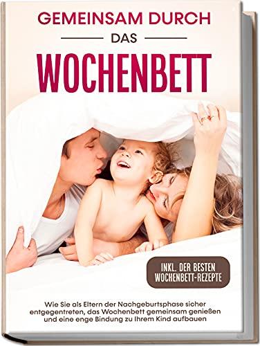 Gemeinsam durch das Wochenbett: Wie Sie als Eltern der...