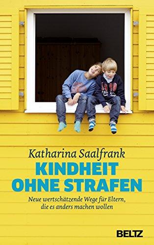 Kindheit ohne Strafen: Neue wertschätzende Wege für Eltern, die es...