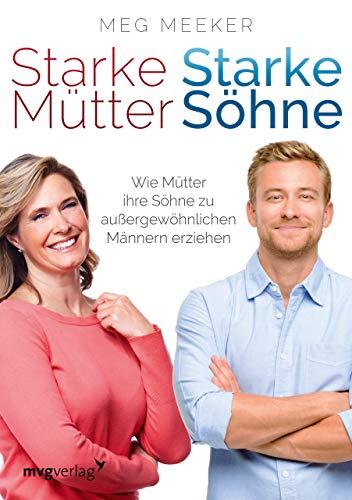 Starke Mütter, starke Söhne: Wie Mütter ihre Söhne zu...