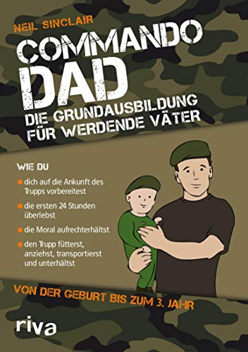 Commando Dad: Die Grundausbildung für werdende Väter....