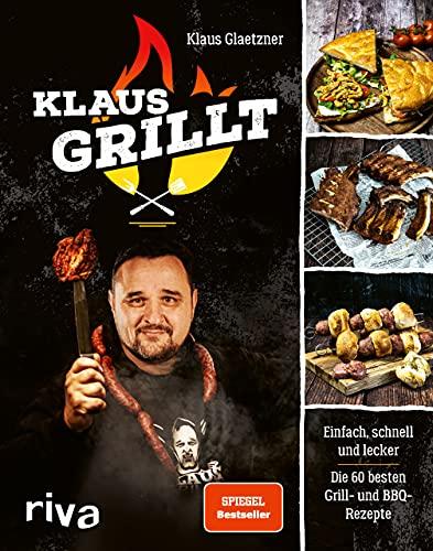 Klaus grillt: Einfach, schnell und lecker. Die 60 besten Grill- und...