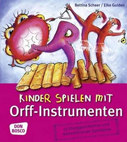 Kinder spielen mit Orff-Instrumenten: 55 Klanggeschichten und...